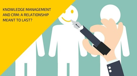 Knowledge management and CRM: a relationship meant to last? | KnowledgeManagement | Scoop.it