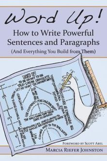 Sample Chapter from Word Up! How to Write Powerful Sentences and Paragraphs, by Marcia Riefer Johnston | I'd Rather Be Writing | writing | Scoop.it