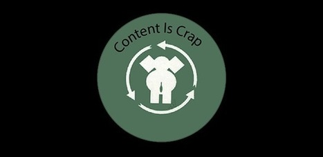 Saturday Riff: Content Is Crap via @Curagami & @Digitaltonto | Curation Revolution | Scoop.it