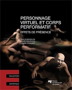 #Book - Personnage virtuel et corps performatif - direction Renée Bourassa, Louise Poissant (2013) | Arts Numériques - anthologie de textes | Scoop.it