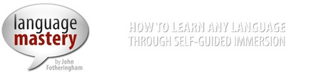 Language Mastery | How to Learn Any Language through Self-Guided Immersion | Learning technologies for EFL | Scoop.it