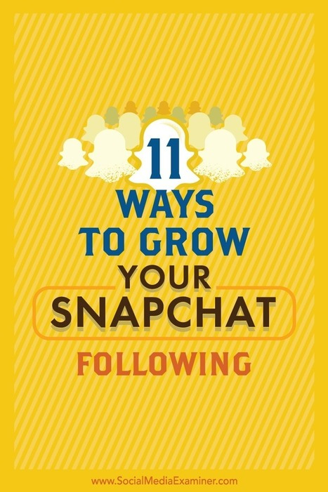 11 Ways to Grow Your Snapchat Following | Social Media News | Scoop.it