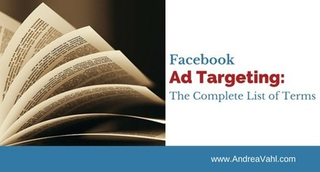 Facebook Ad Targeting - The Complete List of Terms - Andrea Vahl | Social Media Marketing Superstars | Scoop.it