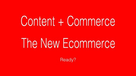 Content + Commerce: The New Customer Journey | Mozu | Curation Revolution | Scoop.it