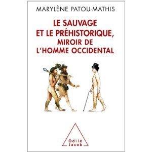 Marylène Patou-Mathis : Le sauvage et le préhistorique   Aux origines   Scoop.it