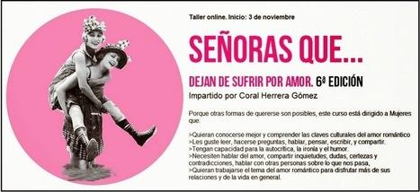 """6ª edición del taller """"Señoras que dejan de sufrir por amor"""", de Coral Herrera   Feminismos, masculinidades, queer, amores diversos   Scoop.it"""