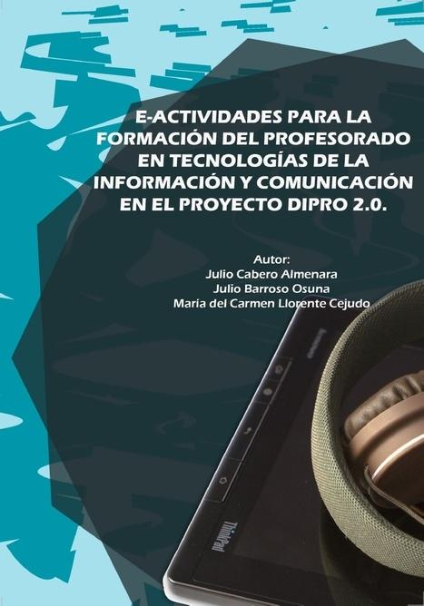 Cabero, J. Barroso, J. y Llorente, M.C. (2014). E-ACTIVIDADES PARA LA FORMACIÓN DEL PROFESORADO EN TECNOLOGÍAS DE LA INFORMACIÓN Y COMUNICACIÓN EN EL PROYECTO DIPRO 2.0. | Curriculum, Tecnología y algo más | Scoop.it