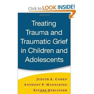 Amazon.com: Treating Trauma and Traumatic Grief in Children and Adolescents (9781593853082): Judith A. Cohen MD, Anthony P. Mannarino, Esther Deblinger PhD: Books | Bullying | Scoop.it