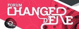 Gestion des Connaissances: Forum Changer D'Ère - les propositions issues des Co-Labs - #FCE2014 | Management collaboratif | Scoop.it