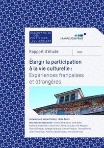 Publications - Élargir la participation à la vie culturelle : expériences françaises et étrangères | Observatoire des Politiques Culturelles | Clic France | Scoop.it