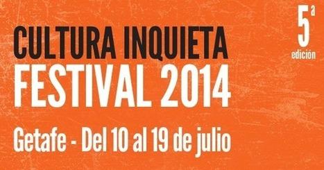 Festival Cultura Inquieta Getafe 2014   Ocio, espectáculos, conciertos en Madrid y España; música y museos   Scoop.it