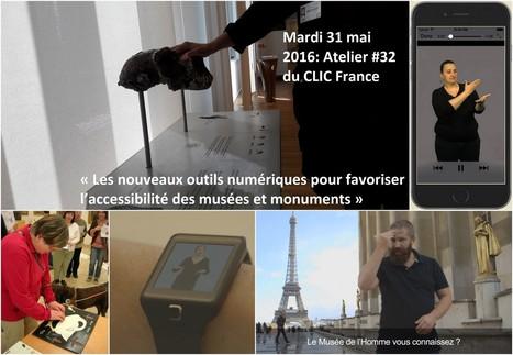 Mardi 31 mai 2016: Atelier #32 sur le thème « Les nouveaux outils numériques pour favoriser l'accessibilité des musées et monuments »: 6 intervenants confirmés ! | Clic France | Scoop.it