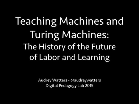 Teaching Machines and Turing Machines: The History of the Future of Labor and Learning | Anytime Anywhere Learning | Scoop.it