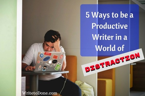 5 Ways to be a Productive Writer in a World of Distraction | Wood Street Content Marketing Collection | Scoop.it