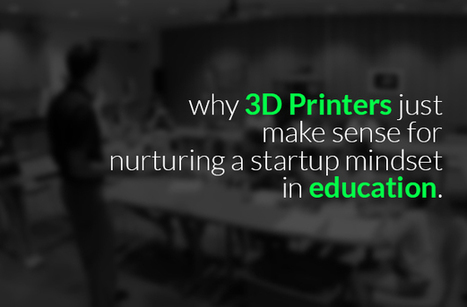Why 3D Printers Just Make Sense for Nuturing a Startup Mindset in Education | Plastic Prototyping | Scoop.it