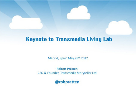 Transmedia Lab Presentation [by @robpratten] | Transmedia: Storytelling for the Digital Age | Scoop.it