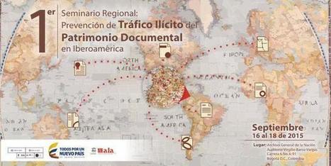 Iberoamérica se reúne para contrarrestar el tráfico ilícito del patrimonio documental | Archivo General de la Nación Colombia | Un poco del mundo para Colombia | Scoop.it