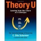 Theory U: Leading from the Future as It Emerges Review | Art of Hosting | Scoop.it
