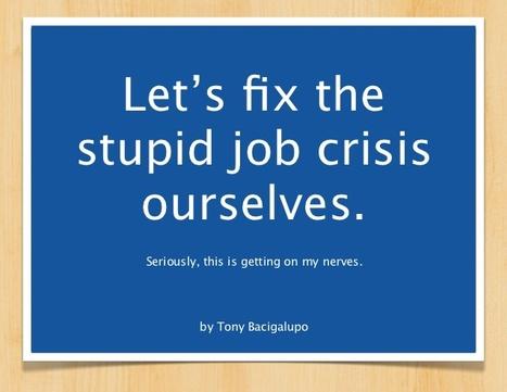 Let's fix the stupid job crisis ourselves. | Nova economia | Scoop.it