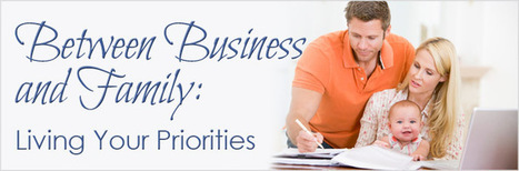 Between Business and Family: Living Your Priorities | Sizzlin' News | Scoop.it