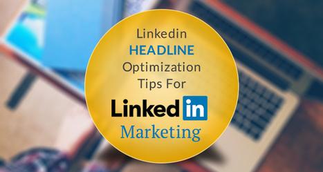 LinkedIn Headline Optimization Tips for LinkedIn Marketing   Social Media How To   Scoop.it