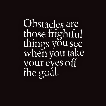 Obstacles are those frightful things you see when you take your eyes off the goal. | Quotes | Scoop.it