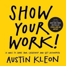 Show Your Work: Austin Kleon on the Art of Getting Noticed | self-publishing and marketing | Scoop.it
