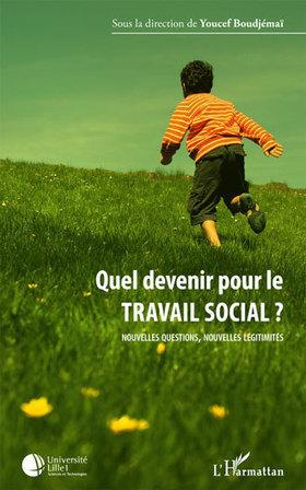 Quel devenir pour le travail social. Sous la direction de Youcef Boudjémai | Nouveautés documentaires | Scoop.it