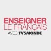 Enseigner le français avec TV5MONDE | Master AIGEME : Web 2.0 et usages dynamiques | Scoop.it