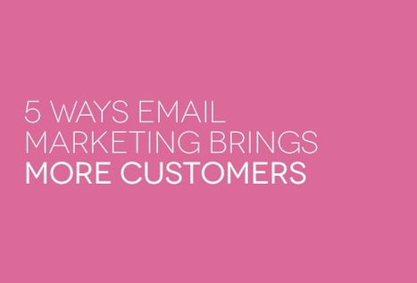 5 Ways Email Marketing Brings More Customers - Across the Board | Business & eCommerce | Scoop.it