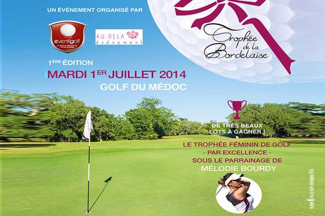 Première édition du Trophée de la Bordelaise au golf du Médoc - Bordeaux Gazette | actualité golf - golf des vigiers | Scoop.it