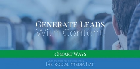 3 Ways To Generate Leads With Content | The Content Marketing Hat | Scoop.it