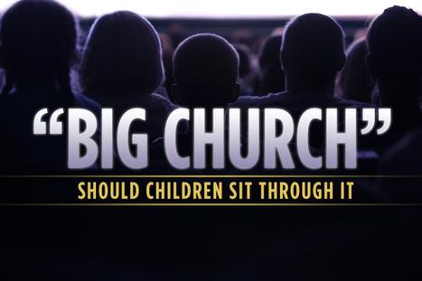 "Should Children Sit Through ""Big Church""? | Soul & Spirituality | Scoop.it"