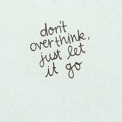 Don't overthink, just let it GO by @netoangelrp... | Relações Públicas & Marketing Digitais | Relações Públicas Digitais I Digital Fashion Specialist I Digital Marketing & Communication in Fashion | Scoop.it