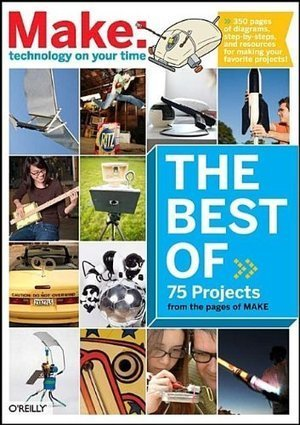 #CHEAP The Best of Make (Make 75 Projects from the pages of ... | Maker Stuff | Scoop.it