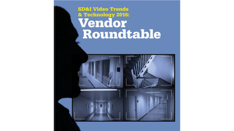 Video Trends & Technology 2016: Vendor Roundtable | Security: Digital video, the new IP technologies and news from the market | Scoop.it
