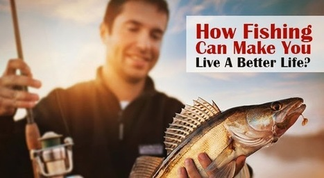 Find Fishing Spots Near your Location: How Fishing Can Make You Live A Better Life? | Fishing Spot App | Scoop.it