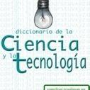 Diccionario de la Ciencia y la Tecnologia (Descarga gratuita) | Yo Profesor | Educación a Distancia y TIC | Scoop.it