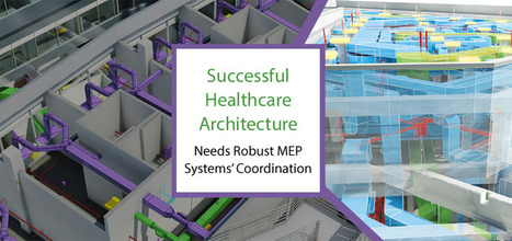 Successful Healthcare Architecture Needs Robust MEP Systems' Coordination   Architecture Engineering & Construction (AEC)   Scoop.it