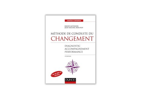 Méthode de conduite du changement : diagnostic, accompagnement, performance. 4e édition - David Autissier et Jean-Michel Moutot | ESSEC Latest Publications | Scoop.it