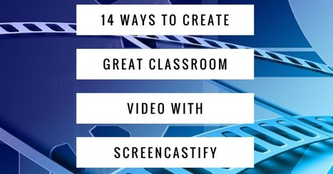14 ways to create great classroom video with Screencastify | Organización y Futuro | Scoop.it