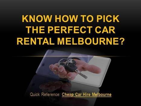 Know how to Pick the Perfect Car Rental Melbourne? Ppt Presentatio.. | Car rental Melbourne | Scoop.it