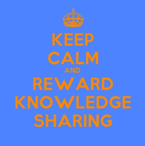 Keep Calm - Knowledge Management Series: Reward Knowledge Sharing | Dr. Dan's Knowledge Management | Scoop.it