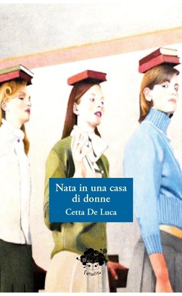 Non è  facile essere NATA IN UNA CASA DI DONNE | Nata in una casa di donne il secondo romanzo di una trilogia | Scoop.it