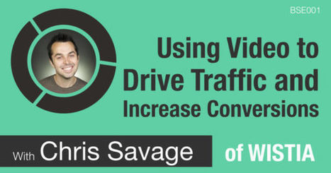 Chris Savage – Wistia: Using Video to Drive Traffic and Increase...   itsyourbiz   Scoop.it