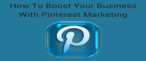 How To Boost Your Business With Pinterest Marketing ? – Bizwebjournal | Mastering Facebook, Google+, Twitter | Scoop.it