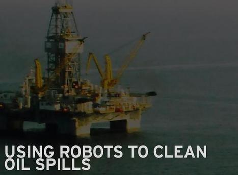 Using Robots to Clean Oil Spills | Robotic applications | Scoop.it