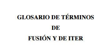 (EN) (ES) (PDF) - Glosario de términos de fusión y de ITER   fusion.ciemat.es   Glossarissimo!   Scoop.it