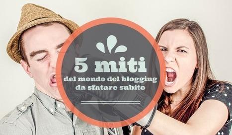 I falsi miti del blogging | Social Media Consultant 2012 | Scoop.it