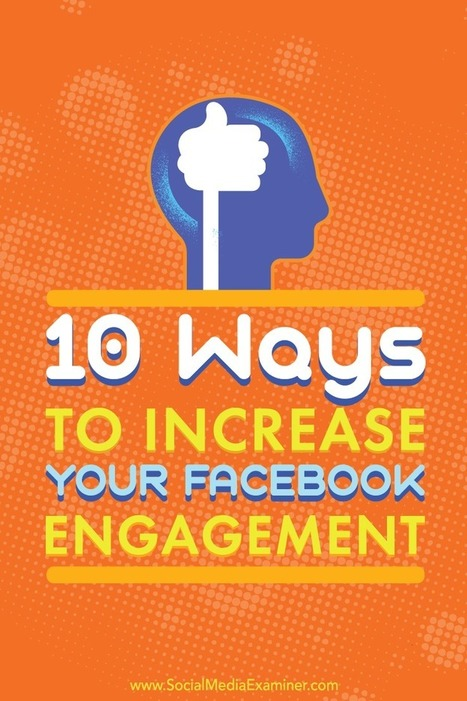 10 Ways to Increase Your Facebook Engagement | Social Media News | Scoop.it